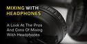 Mixing_with_headphones_edited