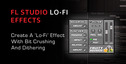 Fl studio lofi effects with bit crushing and dithering