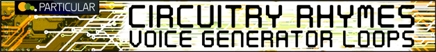 Circuitryrhymesvoicegeneratorloops628x75