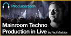 Mainroom Techno Production in Live by Paul Maddox