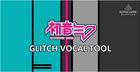 Hatsune Miku Glitch Vocal Tool