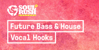 Soul rush future bass and house vocal hooks 512